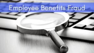 Employee Benefits Fraud