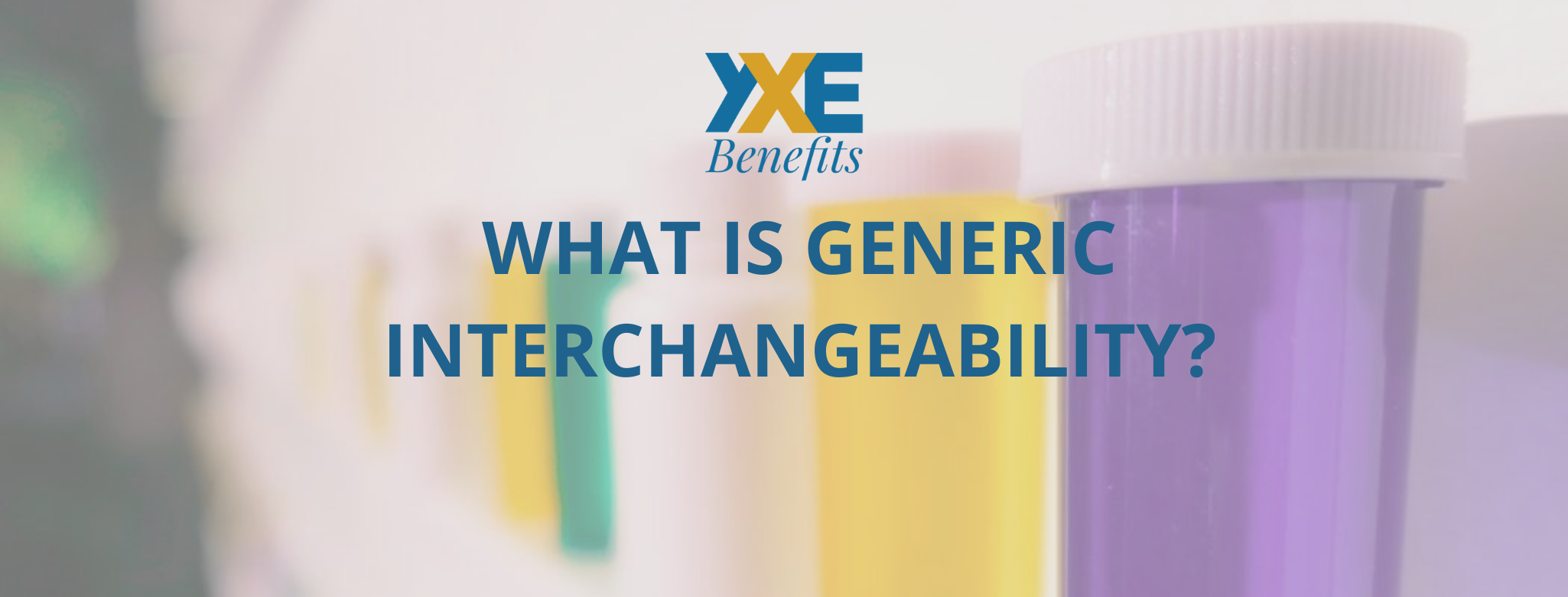 YXE Benefits: What is Generic Interchangeability?
